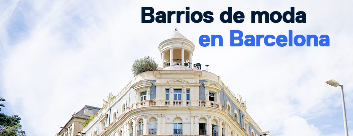 barrios moda Barcelona comprar casa