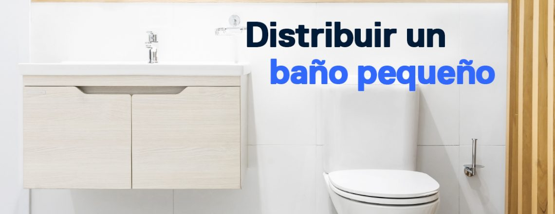 consejos distribuir baño pequeño