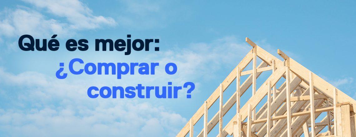 Mejor comprar o construir casa