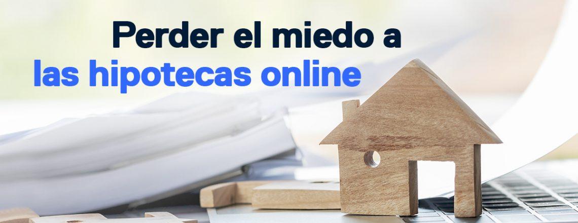 motivos perder miedo hipotecas online