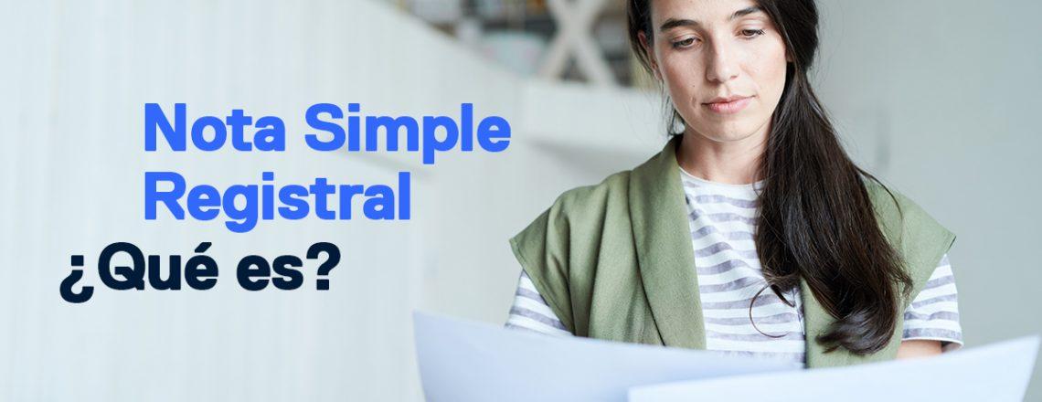 Nota Simple Registral, ¿qué papel juega al comprar casa?